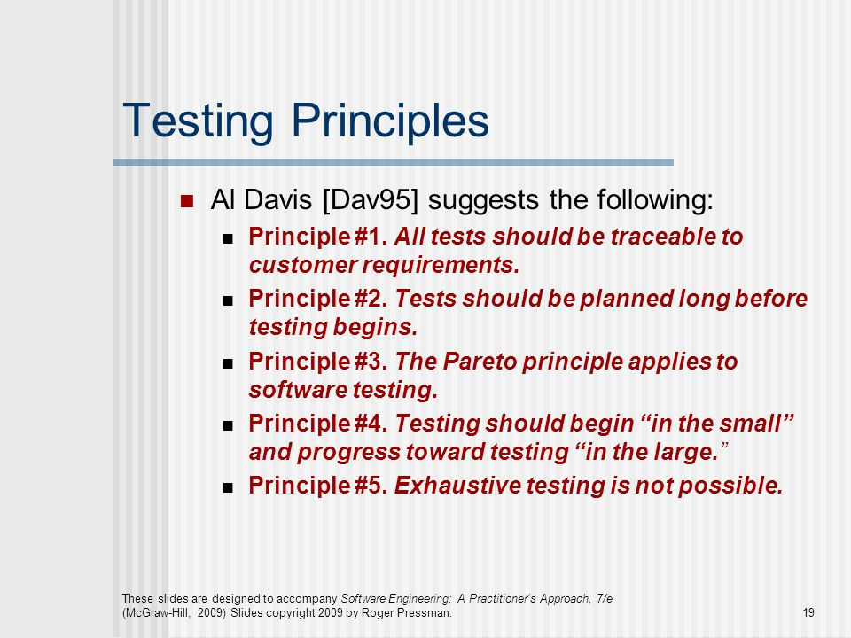 Testing Principles Al Davis [Dav95] suggests the following: